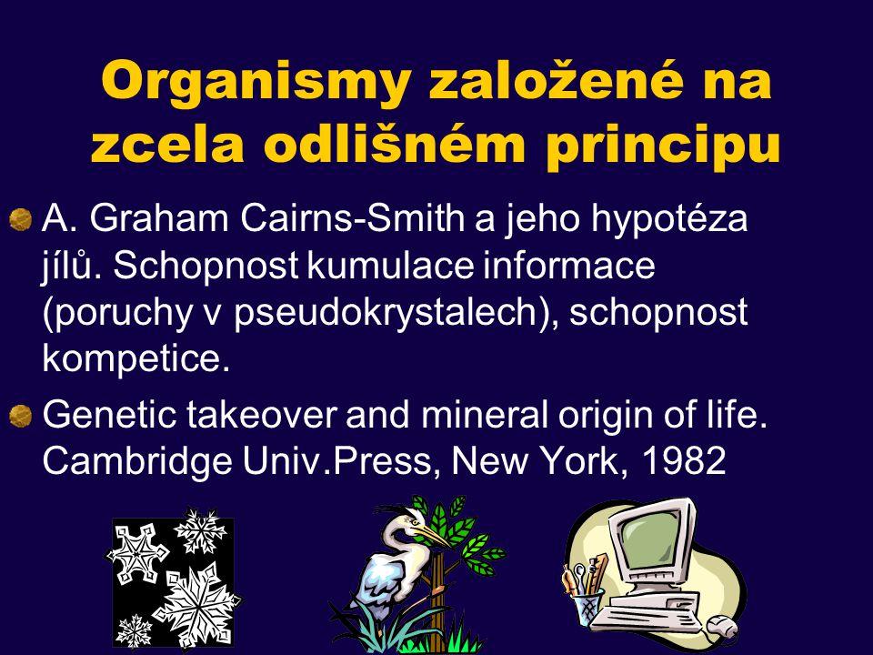Organismy založené na zcela odlišném principu A.Graham Cairns ‑ Smith a jeho hypotéza jílů.