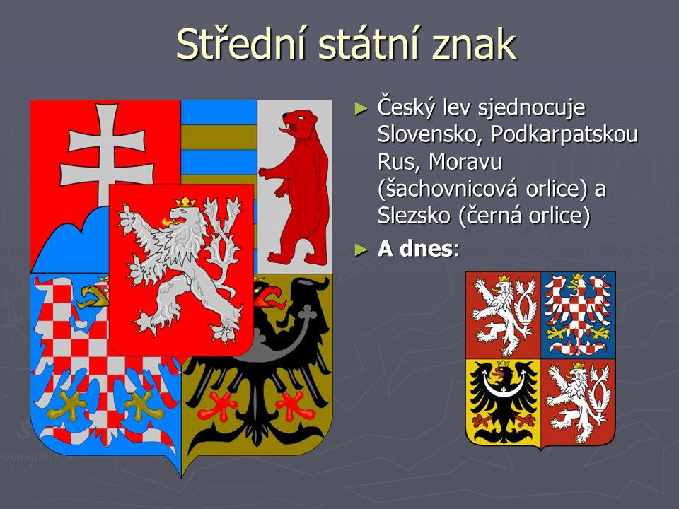 Střední státní znak ► Český lev sjednocuje Slovensko, Podkarpatskou Rus, Moravu (šachovnicová orlice) a Slezsko (černá orlice) ► A dnes: