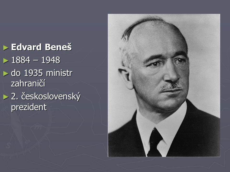 ► Edvard Beneš ► 1884 – 1948 ► do 1935 ministr zahraničí ► 2. československý prezident