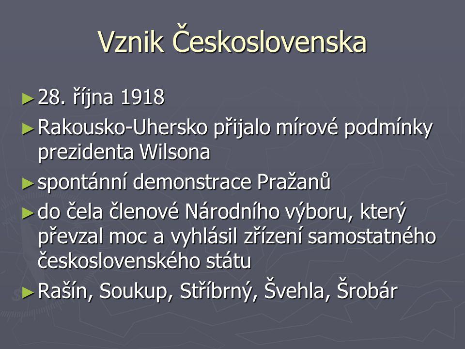 Vznik Československa ► 28. října 1918 ► Rakousko-Uhersko přijalo mírové podmínky prezidenta Wilsona ► spontánní demonstrace Pražanů ► do čela členové