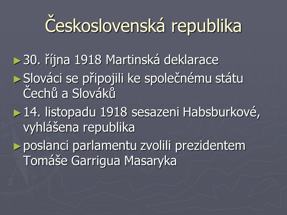 Československá republika ► 30. října 1918 Martinská deklarace ► Slováci se připojili ke společnému státu Čechů a Slováků ► 14. listopadu 1918 sesazeni