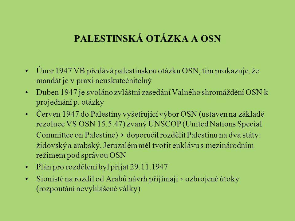 PALESTINSKÁ OTÁZKA A OSN Únor 1947 VB předává palestinskou otázku OSN, tím prokazuje, že mandát je v praxi neuskutečnitelný Duben 1947 je svoláno zvlá