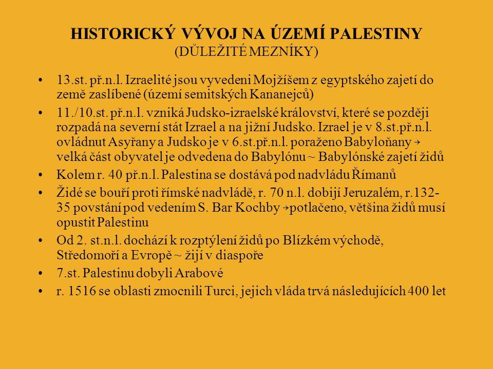 HISTORICKÝ VÝVOJ NA ÚZEMÍ PALESTINY (DŮLEŽITÉ MEZNÍKY) 13.st. př.n.l. Izraelité jsou vyvedeni Mojžíšem z egyptského zajetí do země zaslíbené (území se