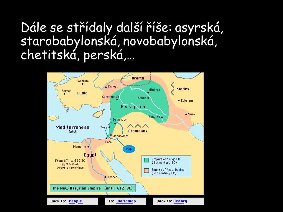 Dále se střídaly další říše: asyrská, starobabylonská, novobabylonská, chetitská, perská,…
