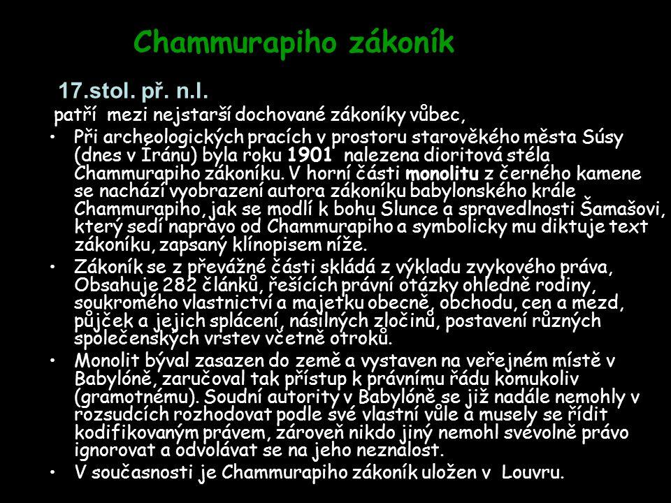 Chammurapiho zákoník 17.stol. př. n.l. patří mezi nejstarší dochované zákoníky vůbec, Při archeologických pracích v prostoru starověkého města Súsy (d