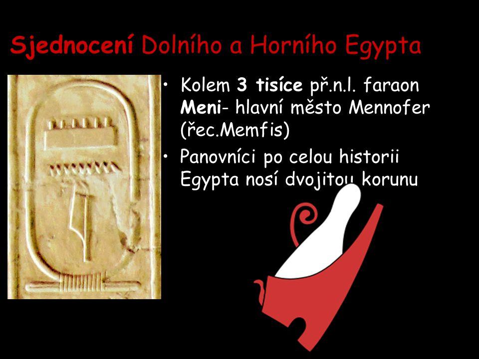 Sjednocení Dolního a Horního Egypta Kolem 3 tisíce př.n.l. faraon Meni- hlavní město Mennofer (řec.Memfis) Panovníci po celou historii Egypta nosí dvo