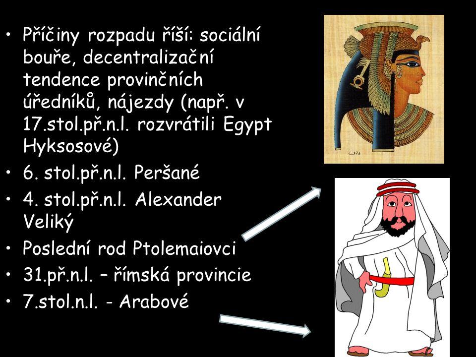 Příčiny rozpadu říší: sociální bouře, decentralizační tendence provinčních úředníků, nájezdy (např. v 17.stol.př.n.l. rozvrátili Egypt Hyksosové) 6. s