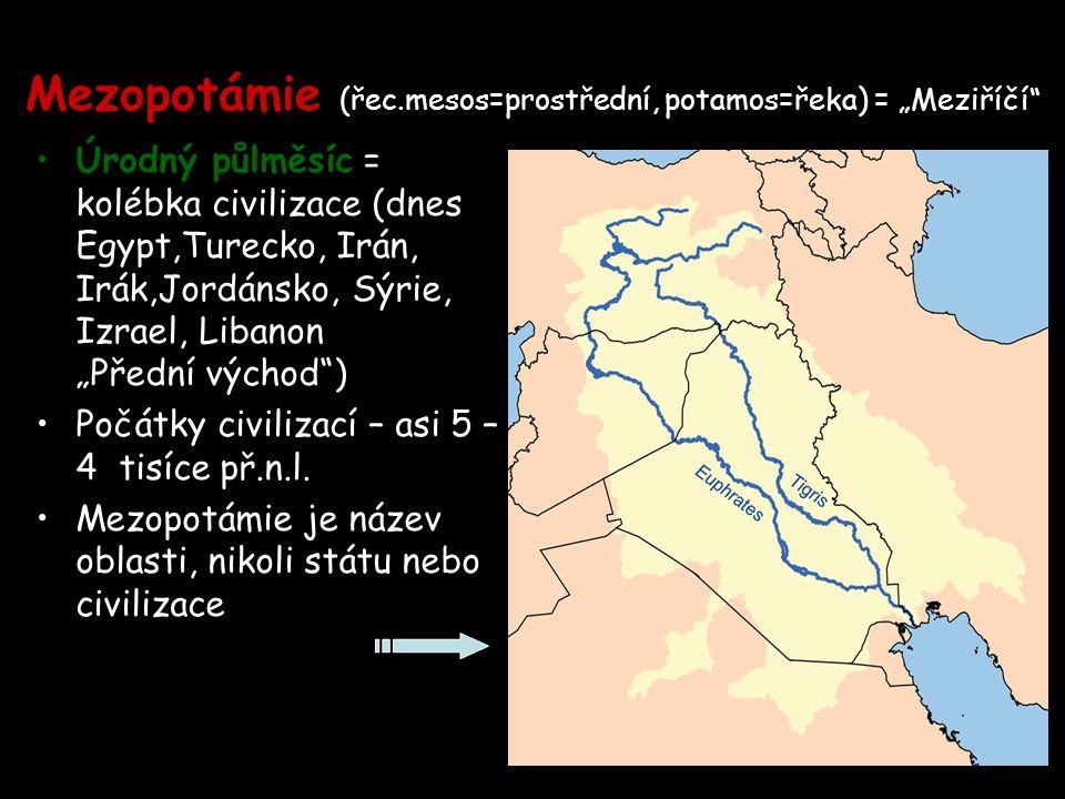 """Mezopotámie (řec.mesos=prostřední, potamos=řeka) = """"Meziříčí Úrodný půlměsíc = kolébka civilizace (dnes Egypt,Turecko, Irán, Irák,Jordánsko, Sýrie, Izrael, Libanon """"Přední východ ) Počátky civilizací – asi 5 – 4 tisíce př.n.l."""
