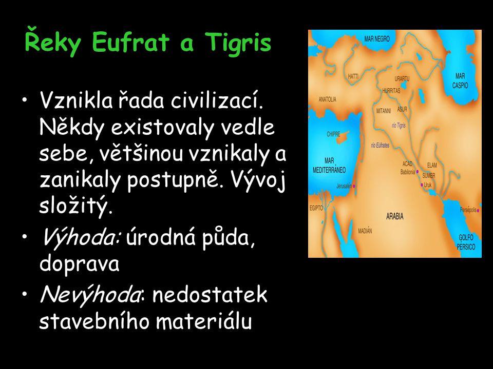 Řeky Eufrat a Tigris Vznikla řada civilizací. Někdy existovaly vedle sebe, většinou vznikaly a zanikaly postupně. Vývoj složitý. Výhoda: úrodná půda,