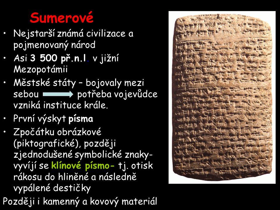 Sumerové Nejstarší známá civilizace a pojmenovaný národ Asi 3 500 př.n.l. v jižní Mezopotámii Městské státy – bojovaly mezi sebou potřeba vojevůdce vz