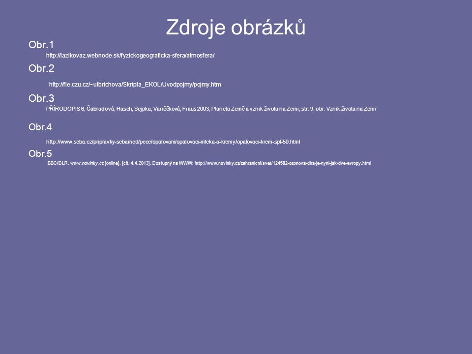 Zdroje obrázků Obr.1 http://lazikovaz.webnode.sk/fyzickogeograficka-sfera/atmosfera/ Obr.2 http://fle.czu.cz/~ulbrichova/Skripta_EKOL/Uvodpojmy/pojmy.