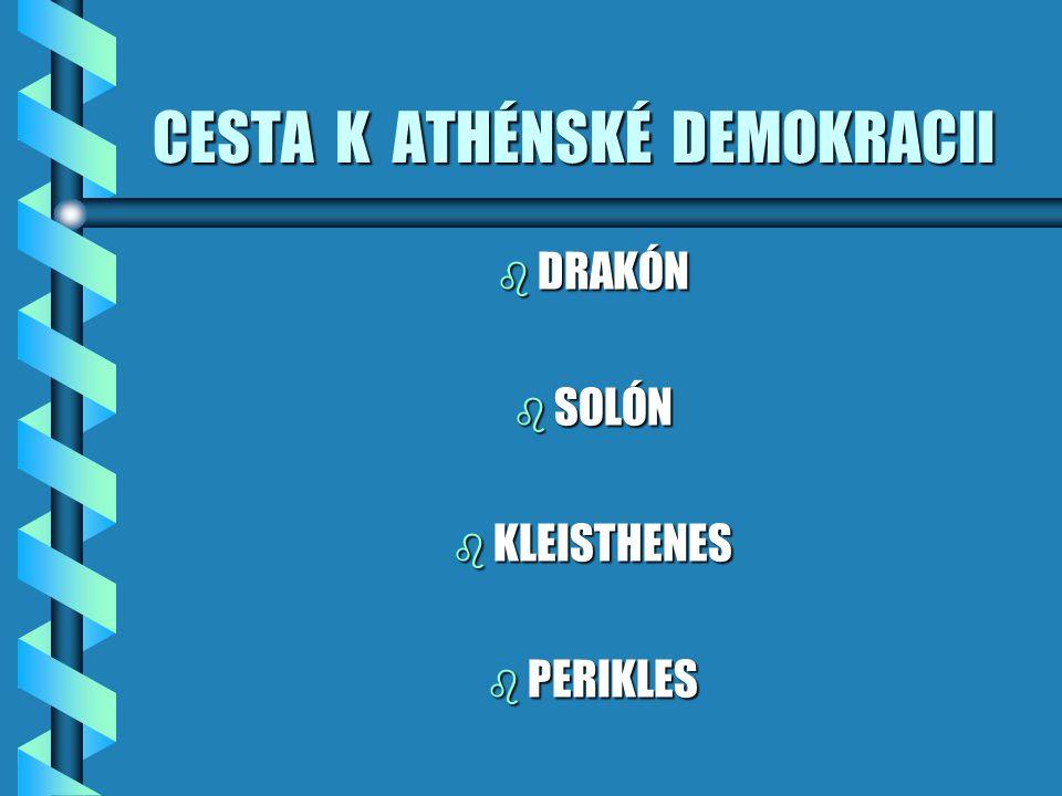 CESTA K ATHÉNSKÉ DEMOKRACII b DRAKÓN b SOLÓN b KLEISTHENES b PERIKLES