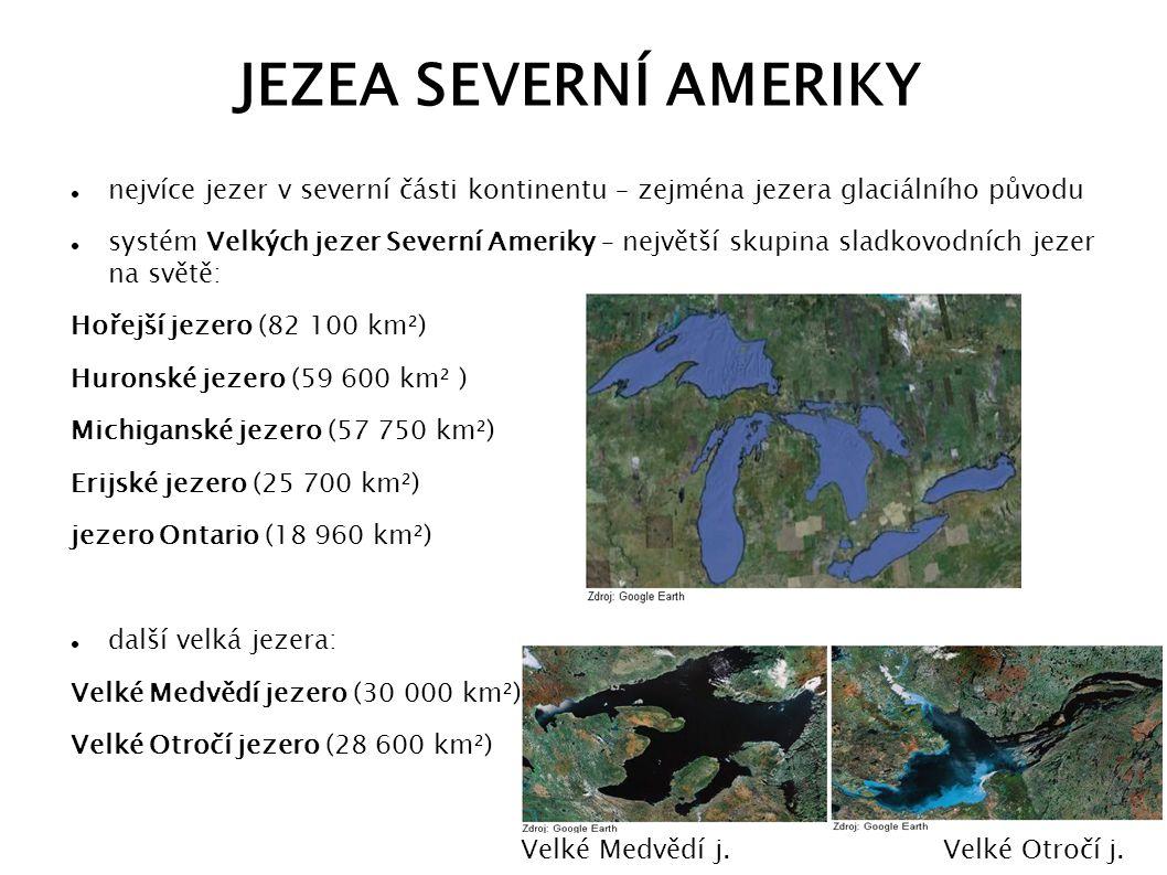 JEZEA SEVERNÍ AMERIKY nejvíce jezer v severní části kontinentu – zejména jezera glaciálního původu systém Velkých jezer Severní Ameriky – největší sku