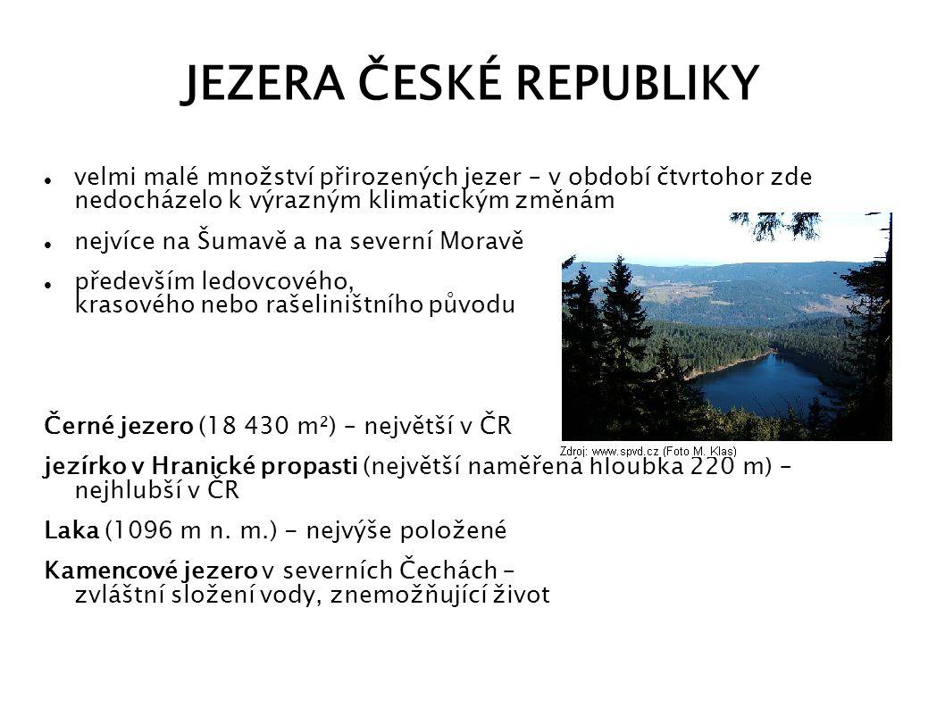 JEZERA ČESKÉ REPUBLIKY velmi malé množství přirozených jezer – v období čtvrtohor zde nedocházelo k výrazným klimatickým změnám nejvíce na Šumavě a na