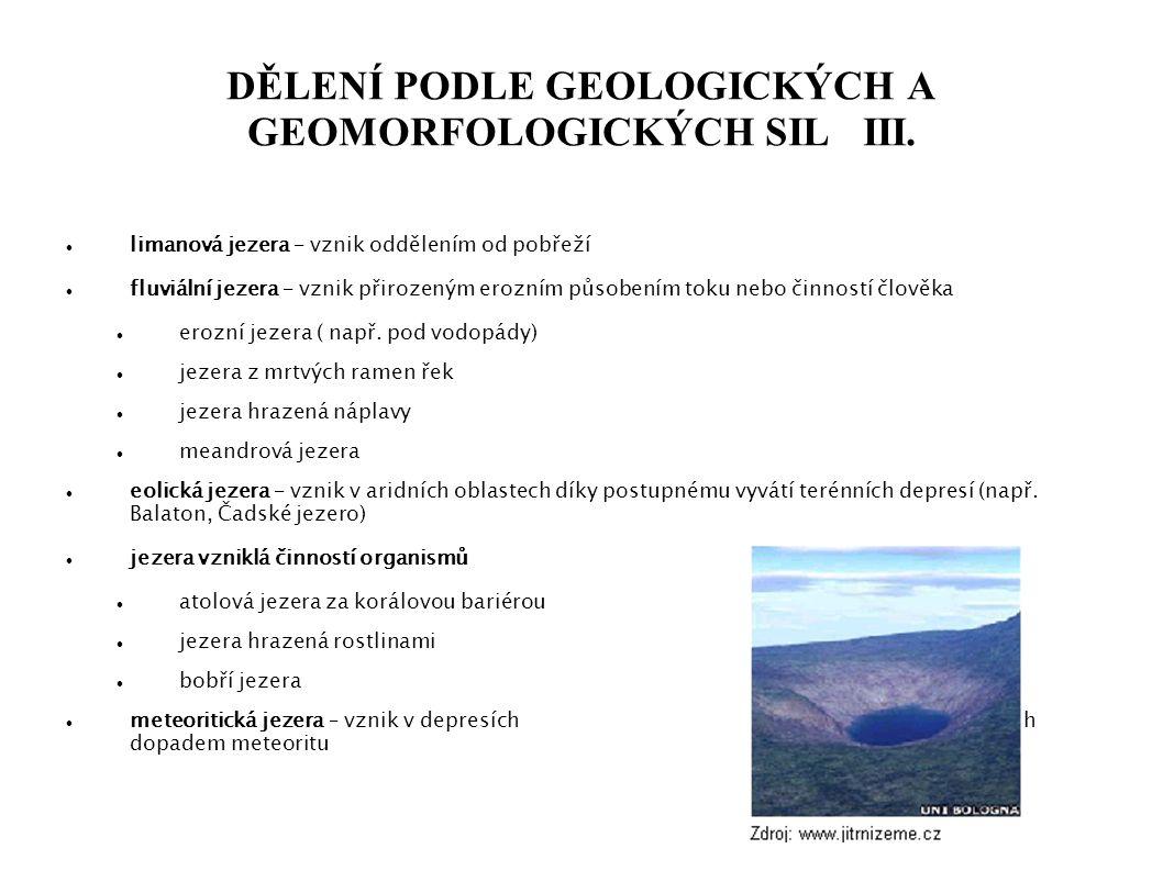DĚLENÍ PODLE GEOLOGICKÝCH A GEOMORFOLOGICKÝCH SIL III. limanová jezera – vznik oddělením od pobřeží fluviální jezera – vznik přirozeným erozním působe