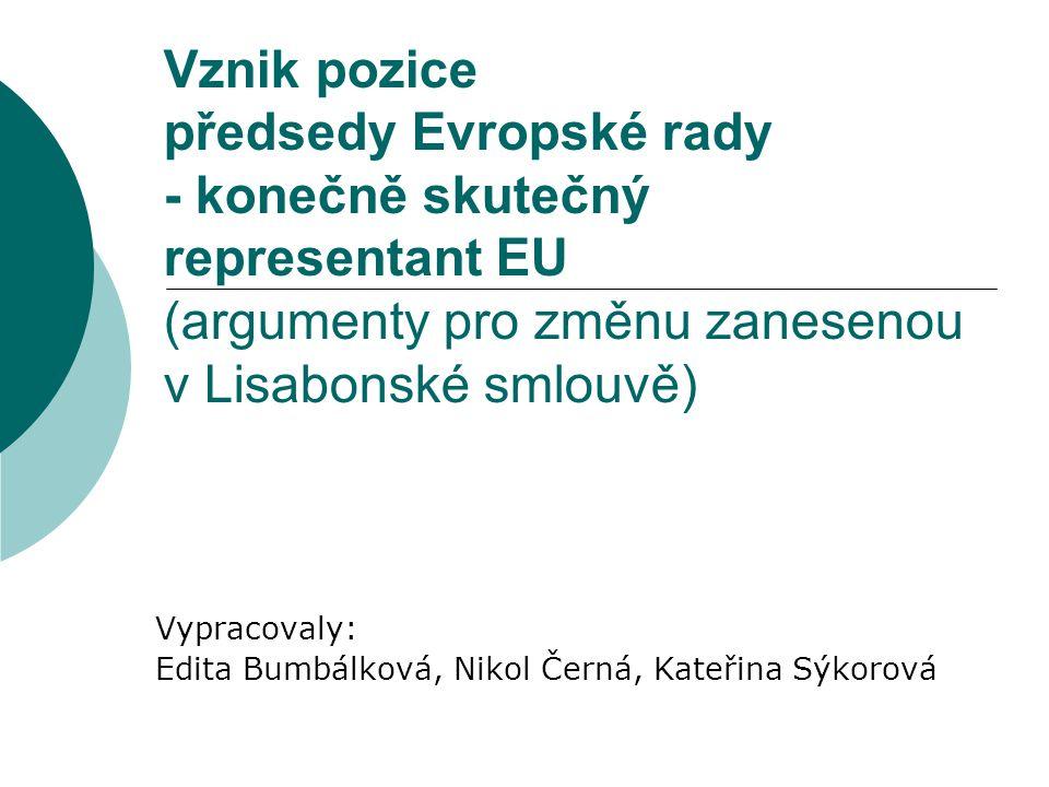 Vymezení funkce předsedy Evropské rady v Lisabonské smlouvě  Předseda Evropské rady: předsedá Evropské radě svolává, vede a připravuje jednání Evropské rady a zajišťuje jeho kontinuitu usiluje o usnadnění soudržnosti uvnitř Evropské rady po každém zasedání předkládá zprávu o jeho průběhu Evropskému parlamentu  Dále: zajišťuje vnější vystupování v případech společné zahraniční a bezpečnostní politiky nesmí však zastávat žádnou vnitrostátní funkci