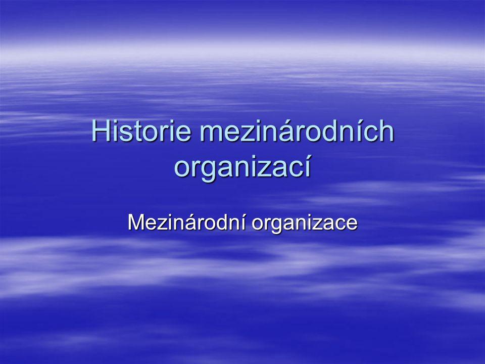 Historie mezinárodních organizací Mezinárodní organizace
