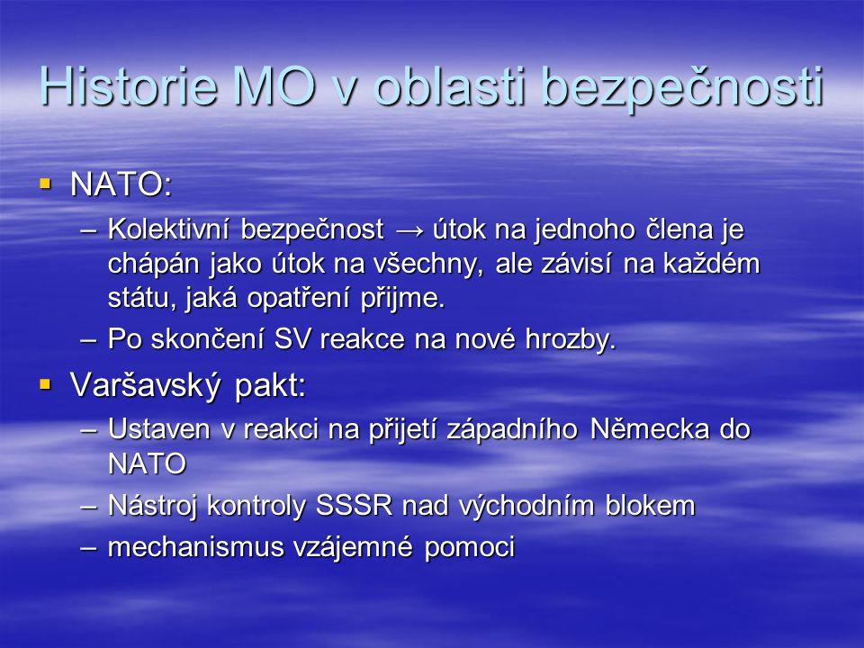 Historie MO v oblasti bezpečnosti  NATO: –Kolektivní bezpečnost → útok na jednoho člena je chápán jako útok na všechny, ale závisí na každém státu, j