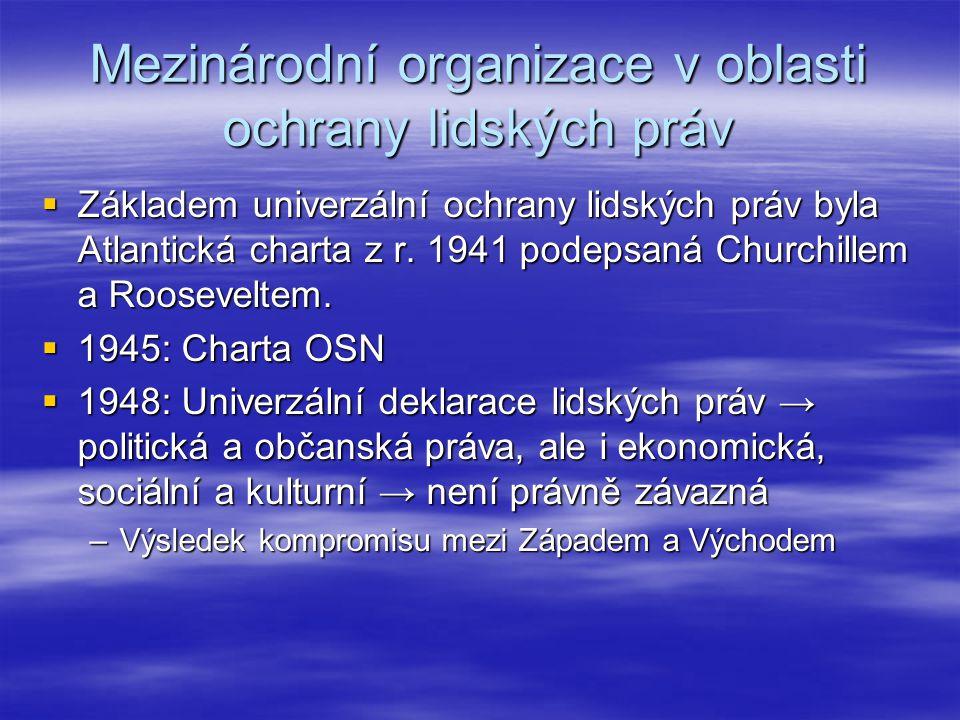 Mezinárodní organizace v oblasti ochrany lidských práv  Základem univerzální ochrany lidských práv byla Atlantická charta z r. 1941 podepsaná Churchi