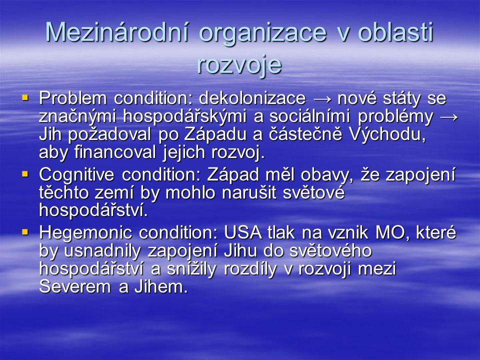 Mezinárodní organizace v oblasti rozvoje  Problem condition: dekolonizace → nové státy se značnými hospodářskými a sociálními problémy → Jih požadova
