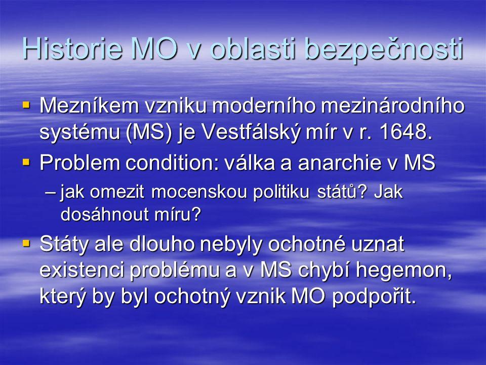 Historie MO v oblasti bezpečnosti  OBSE –1972-1975 Konference o bezpečnosti a spolupráci v Evropě –1991 přijetí Pařížské charty  Cíl: vytvoření celoevropské organizace pro zabezpečení míru  Mechanismus konzultace a spolupráce v reakci na výjimečné situace (tzv.