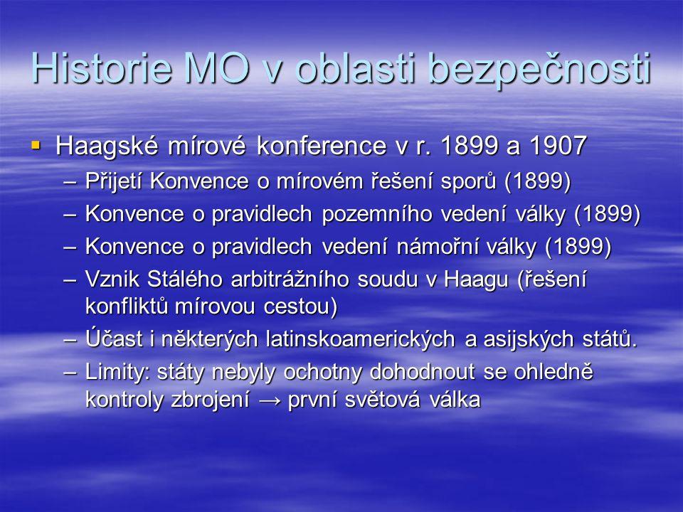 Historie MO v oblasti bezpečnosti  Haagské mírové konference v r. 1899 a 1907 –Přijetí Konvence o mírovém řešení sporů (1899) –Konvence o pravidlech