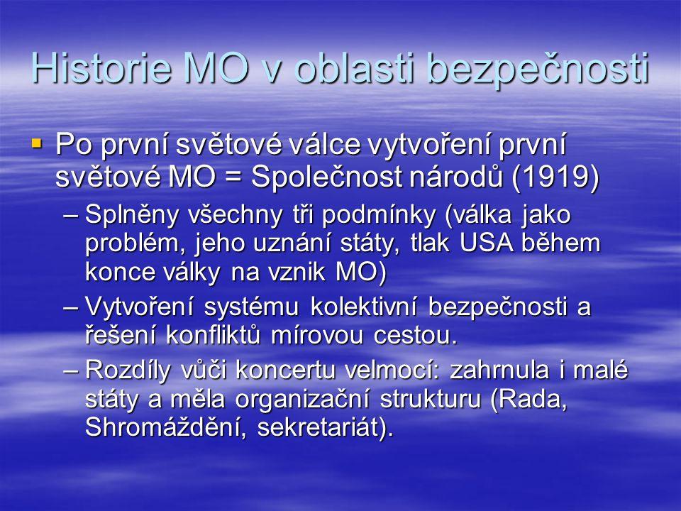 Historie MO v oblasti bezpečnosti  Po první světové válce vytvoření první světové MO = Společnost národů (1919) –Splněny všechny tři podmínky (válka