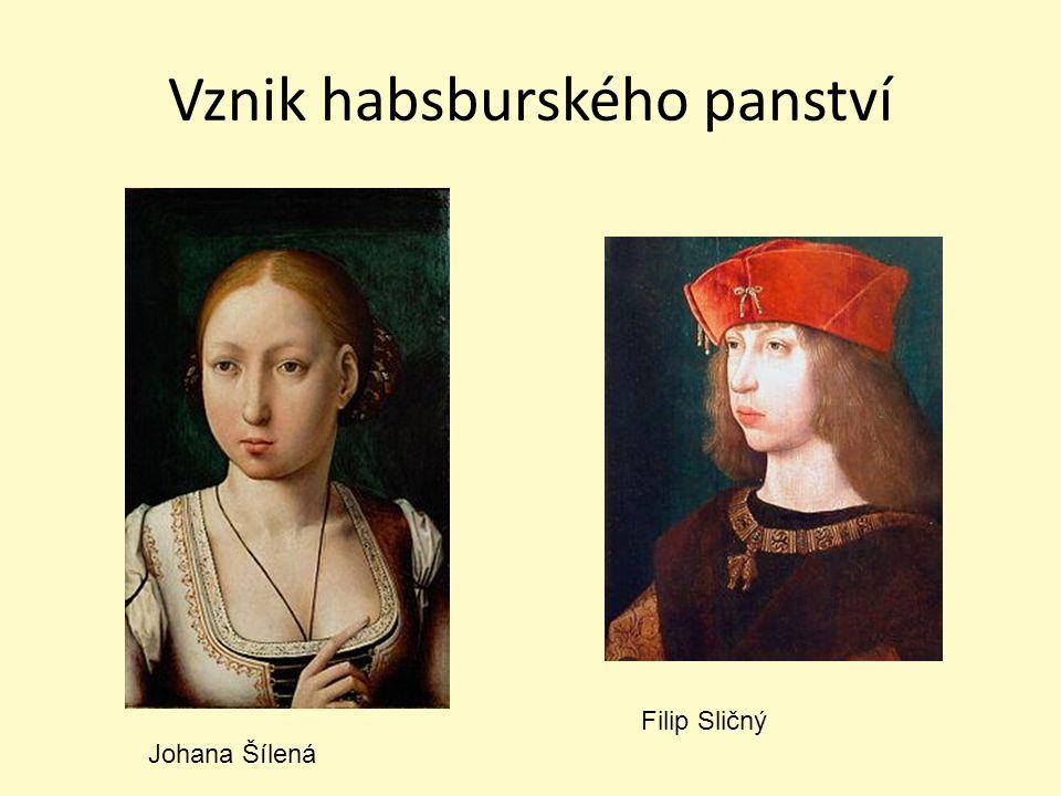 Vznik habsburského panství Johana Šílená Filip Sličný