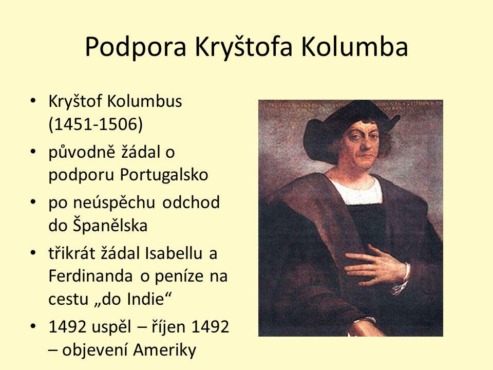 Podpora Kryštofa Kolumba Kryštof Kolumbus (1451-1506) původně žádal o podporu Portugalsko po neúspěchu odchod do Španělska třikrát žádal Isabellu a Fe