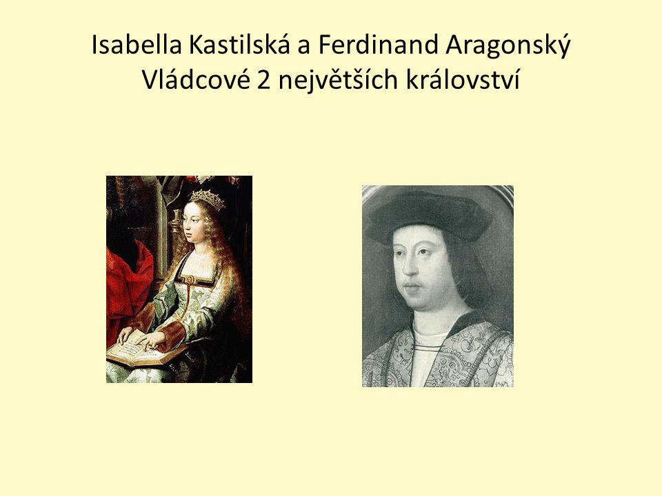 Vznik Španělského království 1469 sňatek Isabelly Kastilské a Ferdinanda Aragonského - spojení Kastilie a Aragonu (2 největší království) - vznik Španělského království.