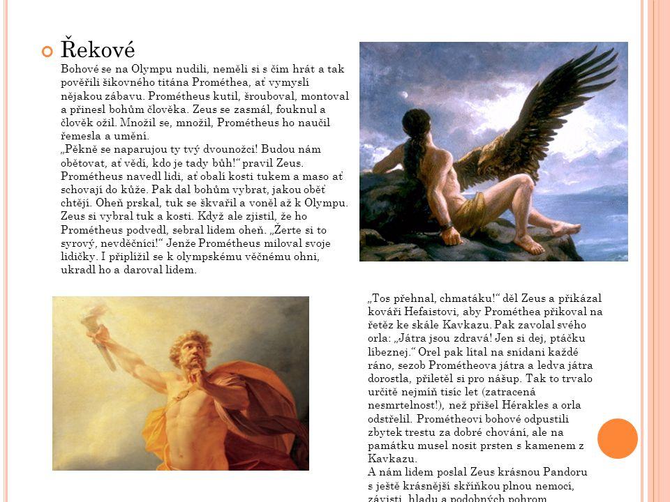 Řekové Bohové se na Olympu nudili, neměli si s čím hrát a tak pověřili šikovného titána Prométhea, ať vymyslí nějakou zábavu. Prométheus kutil, šroubo