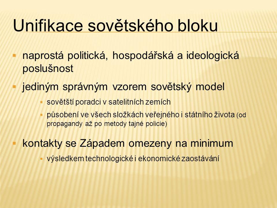 Unifikace sovětského bloku  naprostá politická, hospodářská a ideologická poslušnost  jediným správným vzorem sovětský model  sovětští poradci v sa