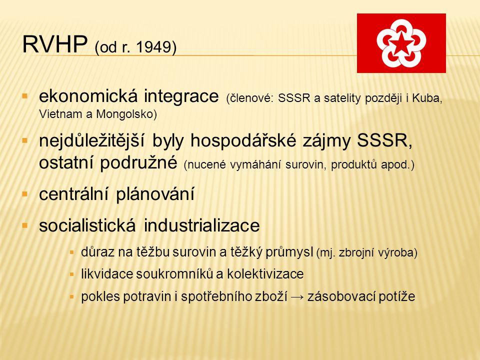 RVHP (od r. 1949)  ekonomická integrace (členové: SSSR a satelity později i Kuba, Vietnam a Mongolsko)  nejdůležitější byly hospodářské zájmy SSSR,