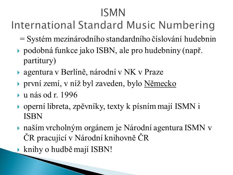 = Systém mezinárodního standardního číslování hudebnin  podobná funkce jako ISBN, ale pro hudebniny (např. partitury)  agentura v Berlíně, národní v