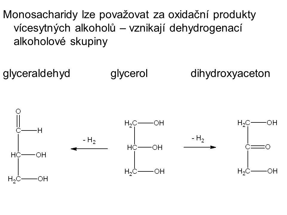Monosacharidy lze považovat za oxidační produkty vícesytných alkoholů – vznikají dehydrogenací alkoholové skupiny glyceraldehyd glycerol dihydroxyacet