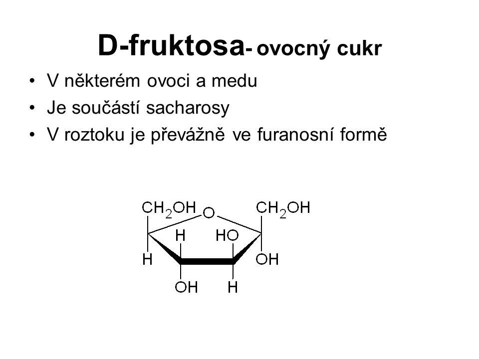 D-fruktosa - ovocný cukr V některém ovoci a medu Je součástí sacharosy V roztoku je převážně ve furanosní formě
