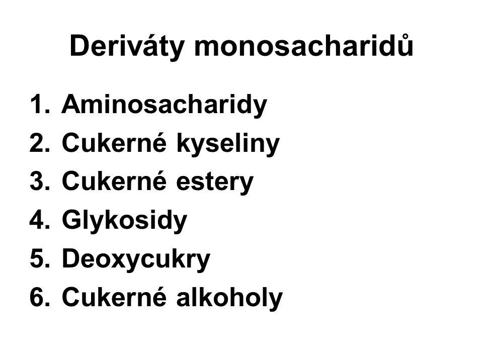 Deriváty monosacharidů 1.Aminosacharidy 2.Cukerné kyseliny 3.Cukerné estery 4.Glykosidy 5.Deoxycukry 6.Cukerné alkoholy