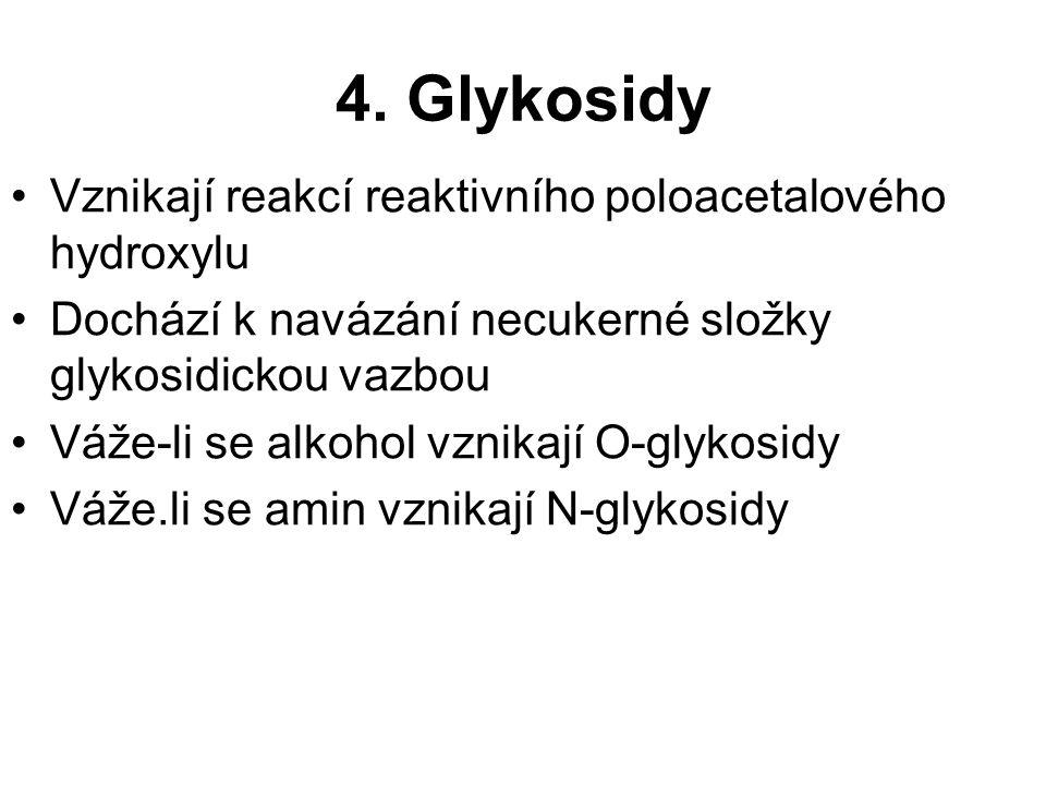 4. Glykosidy Vznikají reakcí reaktivního poloacetalového hydroxylu Dochází k navázání necukerné složky glykosidickou vazbou Váže-li se alkohol vznikaj