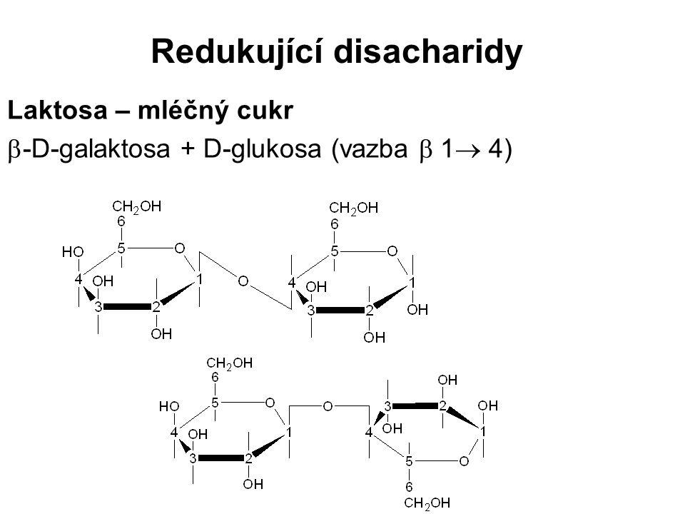 Redukující disacharidy Laktosa – mléčný cukr  -D-galaktosa + D-glukosa (vazba  1  4)