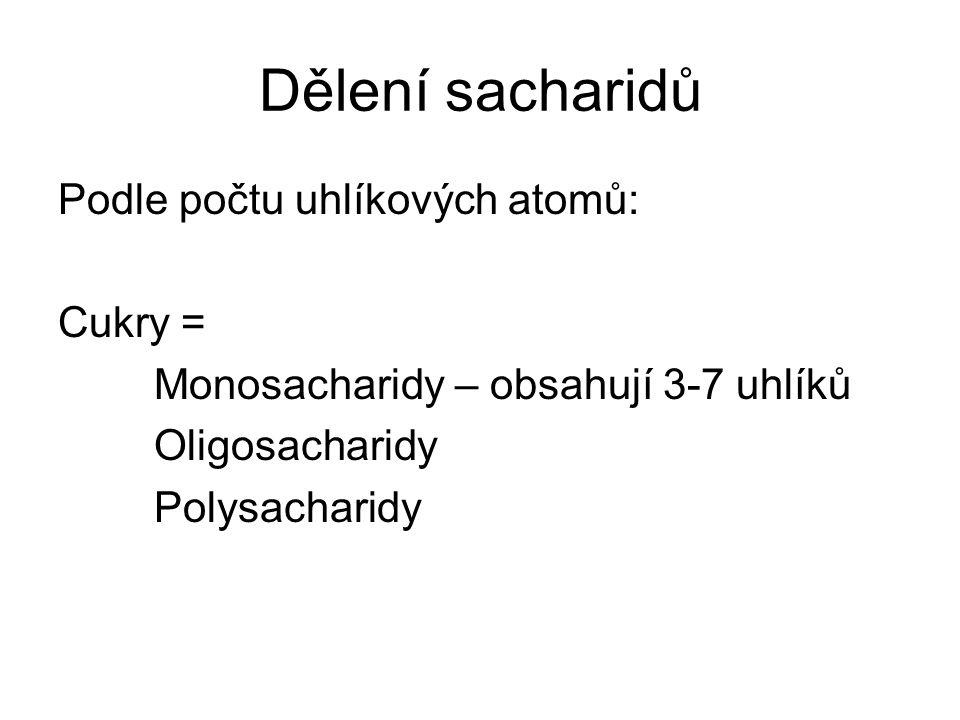 Dělení sacharidů Podle počtu uhlíkových atomů: Cukry = Monosacharidy – obsahují 3-7 uhlíků Oligosacharidy Polysacharidy