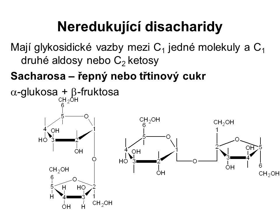 Neredukující disacharidy Mají glykosidické vazby mezi C 1 jedné molekuly a C 1 druhé aldosy nebo C 2 ketosy Sacharosa – řepný nebo třtinový cukr  -glukosa +  -fruktosa