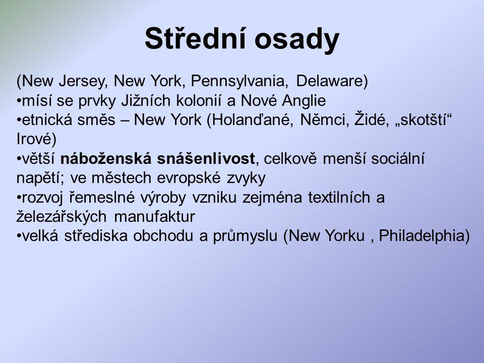 Střední osady (New Jersey, New York, Pennsylvania, Delaware) mísí se prvky Jižních kolonií a Nové Anglie etnická směs – New York (Holanďané, Němci, Ži