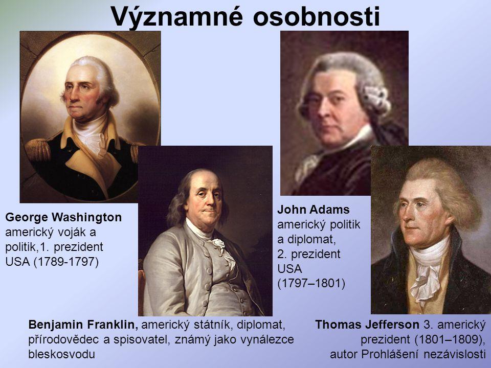 Významné osobnosti John Adams americký politik a diplomat, 2. prezident USA (1797–1801) Benjamin Franklin, americký státník, diplomat, přírodovědec a