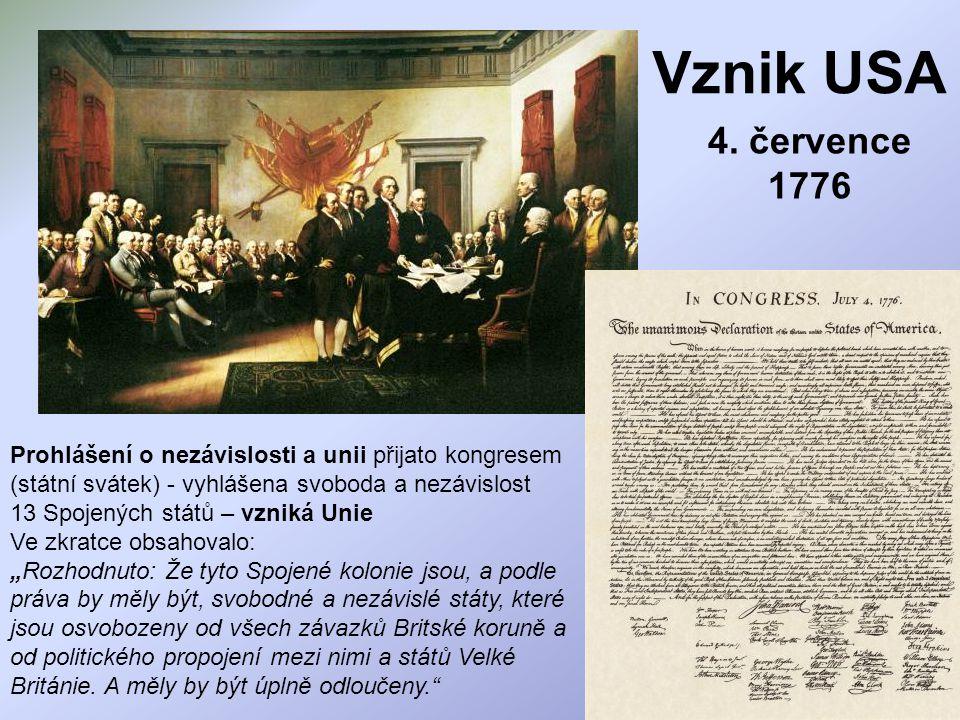 Vznik USA Prohlášení o nezávislosti a unii přijato kongresem (státní svátek) - vyhlášena svoboda a nezávislost 13 Spojených států – vzniká Unie Ve zkr