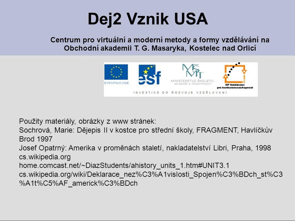 Dej2 Vznik USA Centrum pro virtuální a moderní metody a formy vzdělávání na Obchodní akademii T. G. Masaryka, Kostelec nad Orlicí Použity materiály, o
