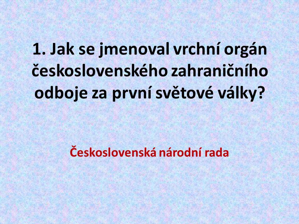 2.Jak se jmenovaly hlavní osobnosti československého zahraničního odboje.