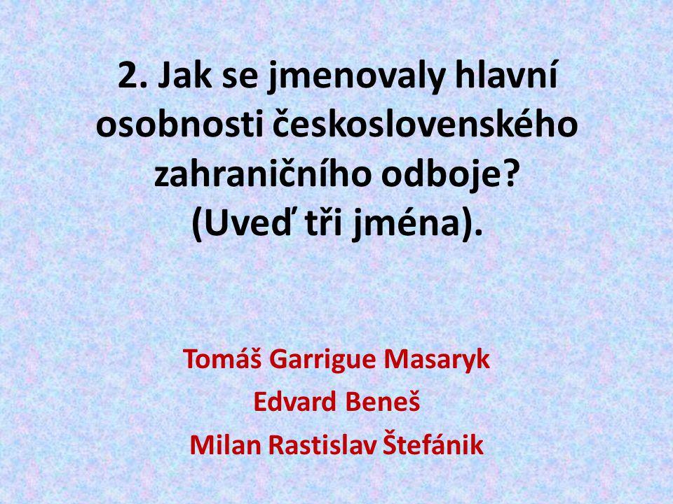 Tomáš Garrigue Masaryk Milan Rastislav Štefánik Edvard Beneš Obr. 1, 2, 3