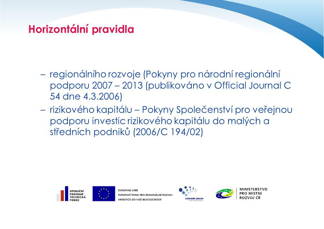 Horizontální pravidla –regionálního rozvoje (Pokyny pro národní regionální podporu 2007 – 2013 (publikováno v Official Journal C 54 dne 4.3.2006) –rizikového kapitálu – Pokyny Společenství pro veřejnou podporu investic rizikového kapitálu do malých a středních podniků (2006/C 194/02)