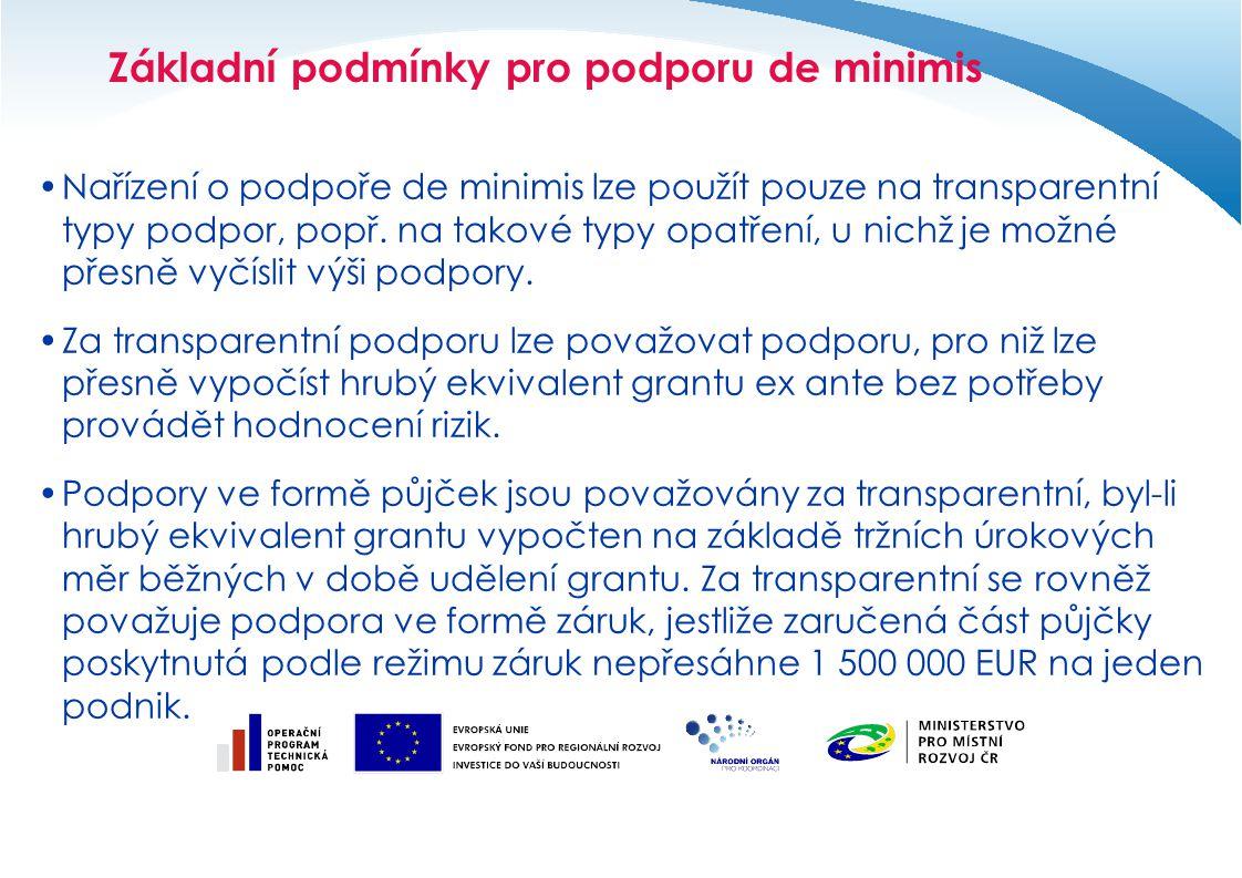 Základní podmínky pro podporu de minimis Nařízení o podpoře de minimis lze použít pouze na transparentní typy podpor, popř.