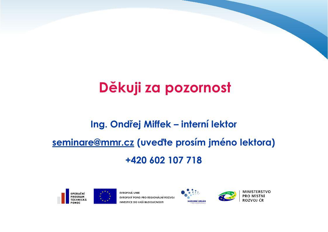 Děkuji za pozornost Ing. Ondřej Miffek – interní lektor seminare@mmr.czseminare@mmr.cz (uveďte prosím jméno lektora) +420 602 107 718